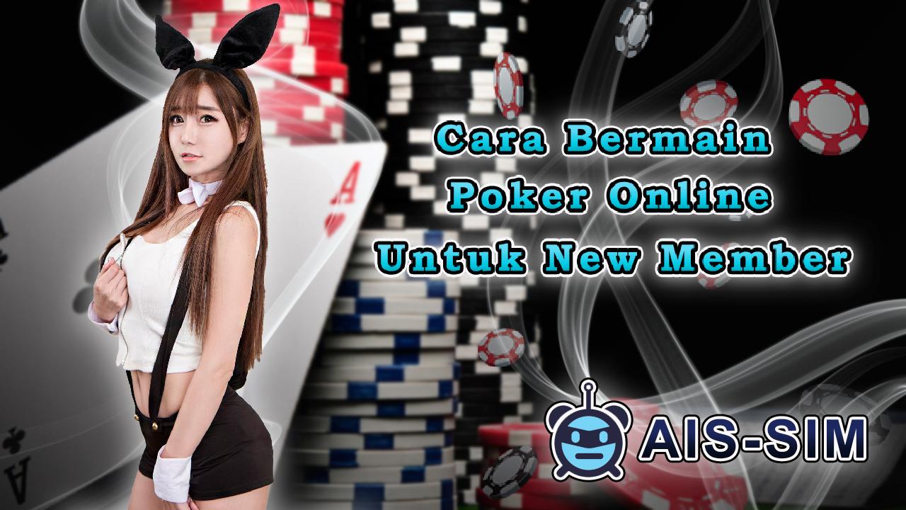 Cara Bermain Poker Online Untuk New Member